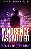 Innocence Assaulted: An Action Thriller Novel (Noah Reid Series, Action, Mystery & Suspense) (Volume 3) by  Wesley Robert Lowe in stock, buy online here