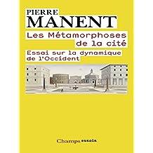 Les Métamorphoses de la cité: Essai sur la dynamique de l'Occident (Champs Essais t. 1052) (French Edition)