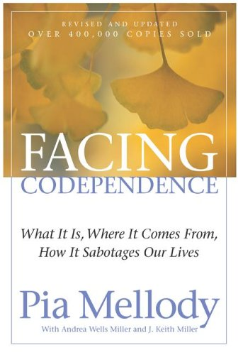 Facing Codependence: What It Is, Where It Comes from, How It Sabotages Our Lives -
