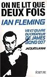 Ian Fleming : On ne lit que deux fois. Vie et oeuvre du créateur de James Bond 007 par Layani