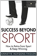 Success Beyond Sport: How to retire from sport and still keep winning