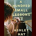 A Hundred Small Lessons: A Novel | Ashley Hay