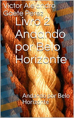 Livro 2 Andando por Belo Horizonte: Andando por Belo Horizonte (BH 1) (Portuguese Edition)