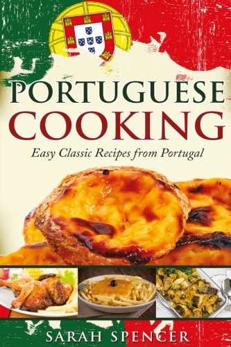 Portuguese Cooking  ***Black and White Edition***: Easy Classic Recipes from Portugal by Sarah Spencer