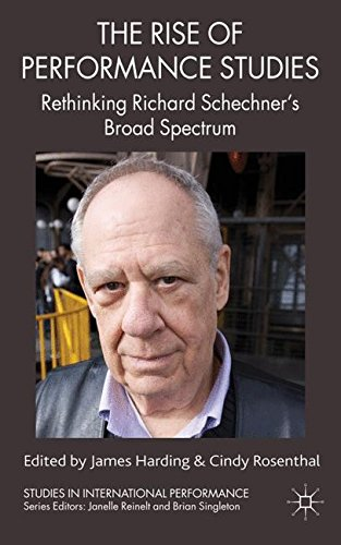 The Rise of Performance Studies: Rethinking Richard Schechner's Broad Spectrum (Studies in International (Performance Rise)