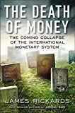 img - for The Death of Money: The Coming Collapse of the International Monetary System book / textbook / text book