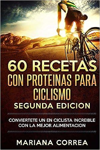 60 RECETAS Con PROTEINAS PARA CICLISMO SEGUNDA EDICION ...