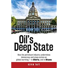 Oil's Deep State: How the petroleum industry undermines democracy and stops action on global warming - in  Alberta, and in Ottawa