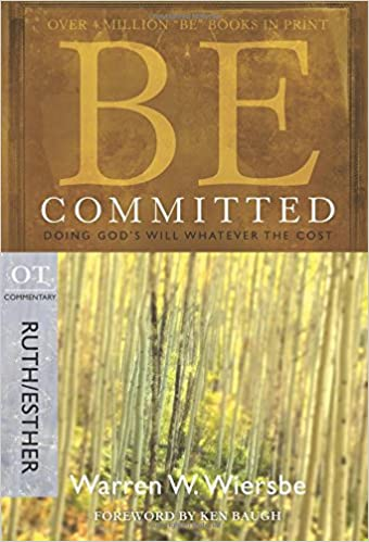 Be Committed - Ruth & Esther: Doing God's Will Whatever the Cost
