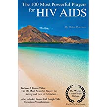 Prayer | The 100 Most Powerful Prayers for HIV AIDS — Including 2 Bonus Books to Pray for Healing & Law of Attraction — Also Included Conscious Visualization