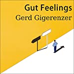 Gut Feelings: The Intelligence of the Unconscious   Gerd Gigerenzer