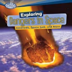 Exploring Dangers in Space: Asteroids, Space Junk, and More   Buffy Silverman