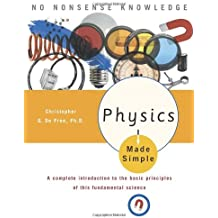 Physics Made Simple: A Complete Introduction to the Basic Principles of This Fundamental Science (Made Simple...