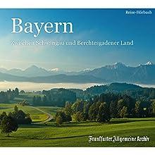 Bayern: Zwischen Schwangau und Berchtesgadener Land Hörbuch von  div. Gesprochen von: Markus Kästle, Olaf Pessler