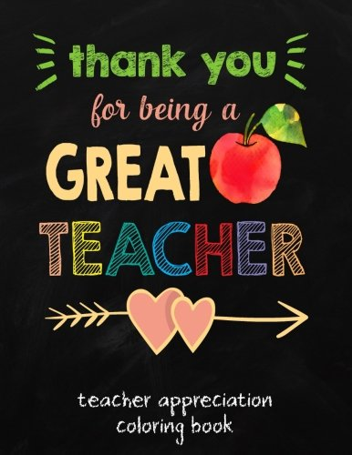 Thank You For Being A Great Teacher: Teacher Appreciation Coloring Book; Teacher Gift for Women, Teacher Retirement, End of Year or Holiday Break Appreciation Gift PDF