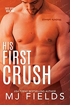 His First Crush: Logans Story (Firsts series Book 2) by [Fields, MJ, Fields, MJ]