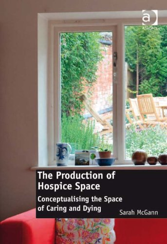 Download The Production of Hospice Space: Conceptualising the Space of Caring and Dying Pdf