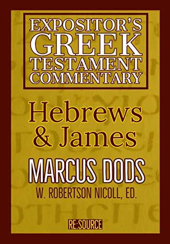 Hebrews & James (The Expositor's Greek Testament Book 13)