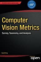 Computer Vision Metrics: Survey, Taxonomy, and Analysis Front Cover