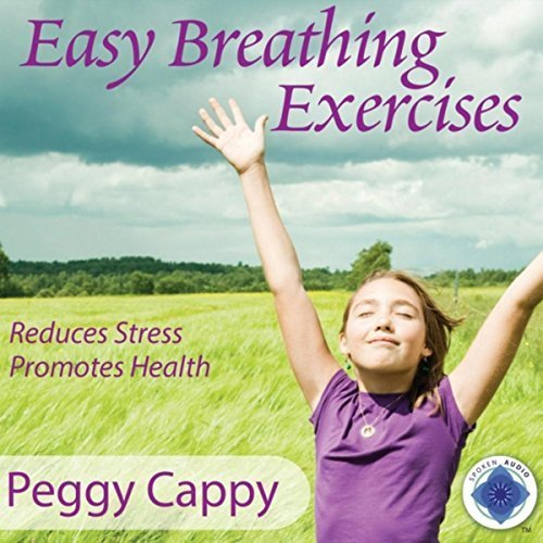 Easy Breathing Exercises by Peggy Cappy