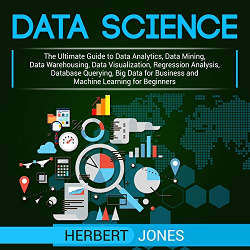 Pdf Science Data Science: The Ultimate Guide to Data Analytics, Data Mining, Data Warehousing, Data Visualization, Regression Analysis, Database Querying, Big Data for Business and Machine Learning for Beginners