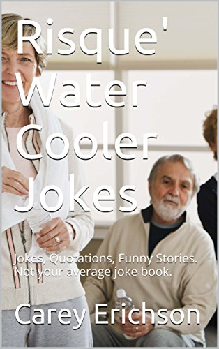 Risque' Coffee Clatch Jokes: Hilarious Jokes, Great Quotations and Funny Stories