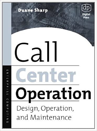 Call Center Operation: Design, Operation, and Maintenance, Duane ...