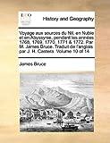 Voyage Aux Sources du Nil, en Nubie et en Abyssynie, Pendant les Années 1768, 1769, 1770, 1771 and 1772 Par M James Bruce Traduit de L'Anglois Par J, James Bruce, 1140850695