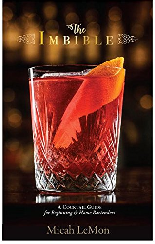 The Imbible: A Cocktail Guide for Beginning and Home Bartenders by Micah LeMon
