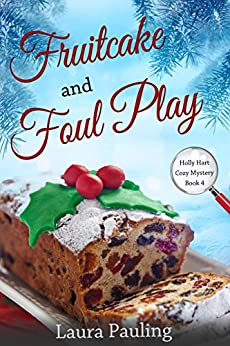 Fruitcake and Foul Play (Holly Hart Cozy Mystery Series Book 4) by [Pauling, Laura]