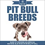 Pit Bull Breeds: Guide to Choosing an American, Red Nose, Blue Nose, or Brindle Pit Bull | Mav4Life
