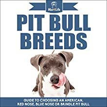 Pit Bull Breeds: Guide to Choosing an American, Red Nose, Blue Nose, or Brindle Pit Bull Audiobook by Mav4Life Narrated by Millian Quinteros