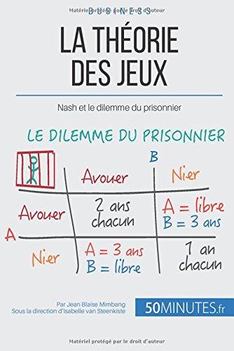 La théorie des jeux: Nash et le dilemme du prison...