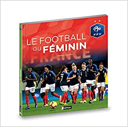 Le Football Au Feminin Federation Francaise De Football