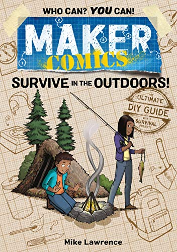 Book Cover: Maker Comics: Survive in the Outdoors!: The Ultimate DIY Guide; with 7 Survival projects