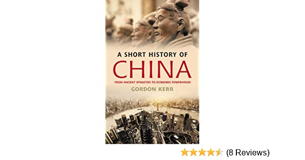 Amazon a short history of china from ancient dynasties to amazon a short history of china from ancient dynasties to economic powerhouse ebook gordon kerr kindle store fandeluxe Choice Image