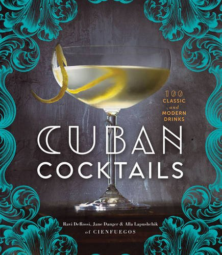 Cuban Cocktails: 100 Classic and Modern Drinks (Rum Cocktails)