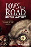 Front cover for the book Down the Road: On the Last Day by Bowie Ibarra