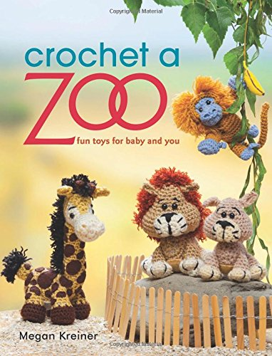 Animal Toy Crochet Pattern - Crochet a Zoo: Fun Toys for Baby and You