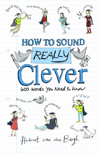 (How to Sound Really Clever: 600 Words You Need to Know)