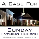 A Case for Sunday Evening Church | Ryan Rench