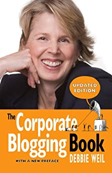 The Corporate Blogging Book [Updated Edition With a New Preface] by [Weil, Debbie]