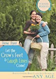 Let the Crow's Feet and Laugh Lines Come, Dena Dyer, 1602604517
