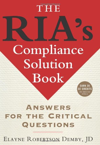 The RIA's Compliance Solution Book: Answers for the Critical - Solution Compliance