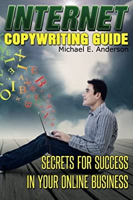 Internet Copywriting Guide: Secrets for Success in Your Online Business