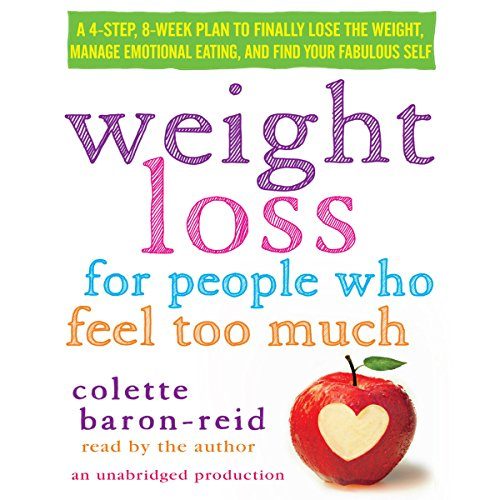 Weight Loss for People Who Feel Too Much: A 4-Step, 8-Week Plan to Finally Lose the Weight, Manage Emotional Eating, and Find Your Fabulous Self Audiobook [Free Download by Trial] thumbnail