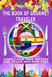 The Book Of Gourmet Traveler: Zero Belly Cakes (Delicious Raw Cakes From Around The World)