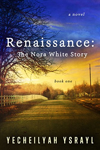 Renaissance: The Nora White Story by [Ysrayl, Yecheilyah]