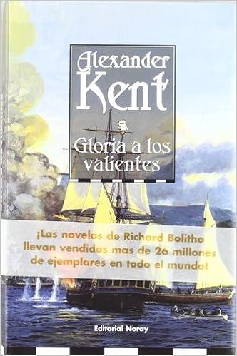 Gloria a los valientes (Richard Bolitho): Amazon.es: Alexander Kent, Luis Rocha: Libros