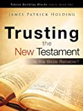 Trusting the New Testament, James Patrick Holding, 1607917335